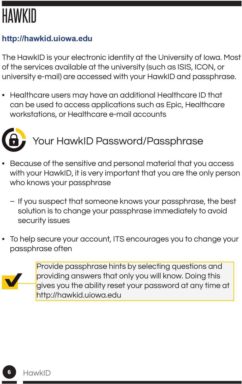 Healthcare users may have an additional Healthcare ID that can be used to access applications such as Epic, Healthcare workstations, or Healthcare e-mail accounts Your HawkID Password/Passphrase