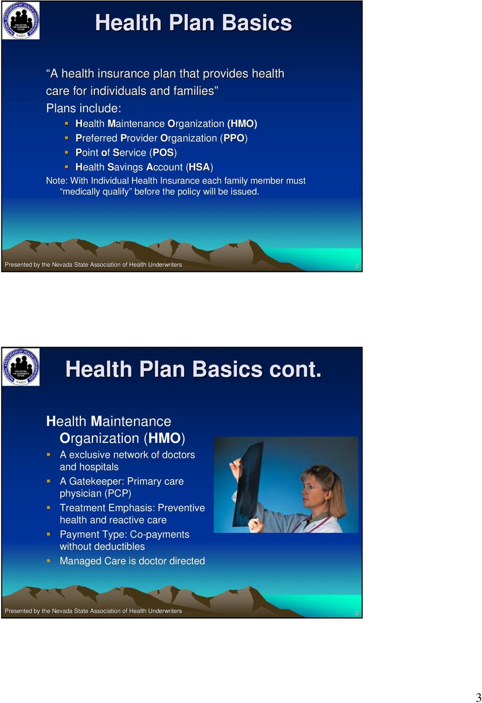 medically qualify before the policy will be issued. 5 Health Plan Basics cont.