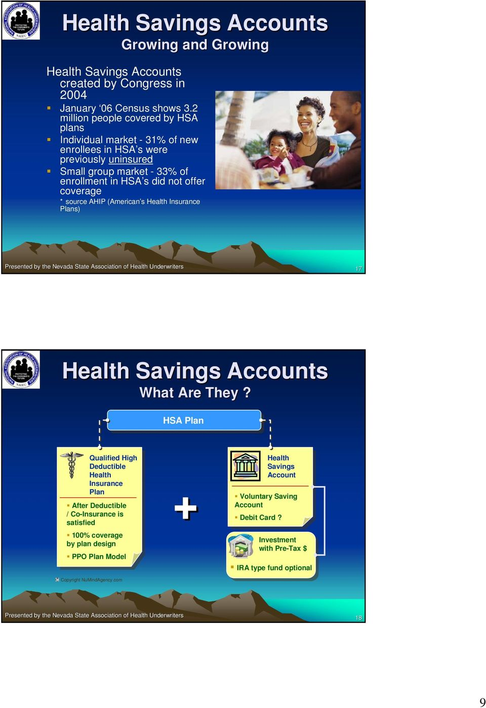 offer coverage * source AHIP (American s Health Insurance Plans) 17 Health Savings Accounts What Are They?