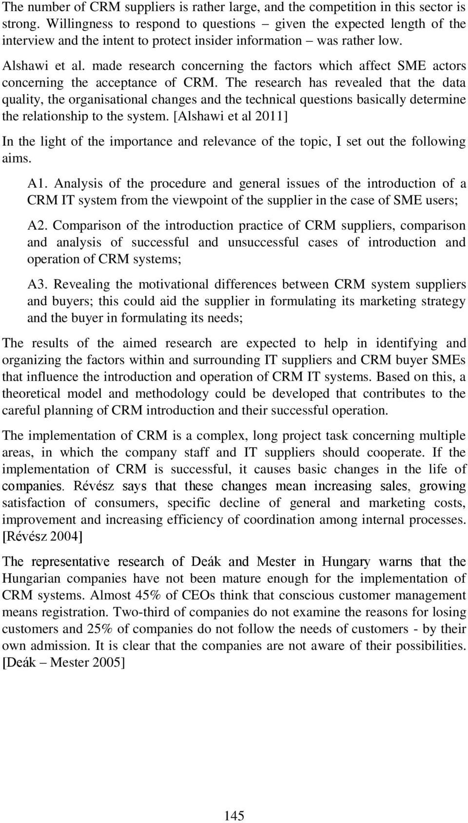 made research concerning the factors which affect SME actors concerning the acceptance of CRM.
