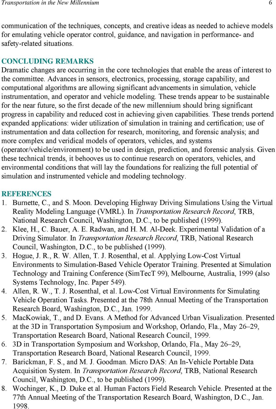 Advances in sensors, electronics, processing, storage capability, and computational algorithms are allowing significant advancements in simulation, vehicle instrumentation, and operator and vehicle
