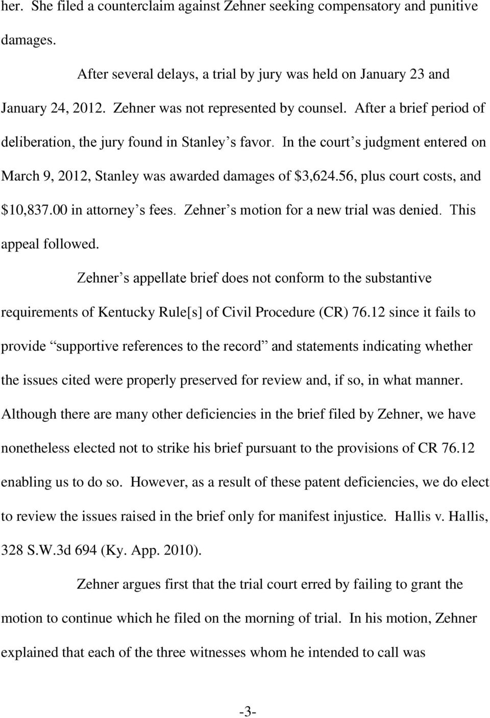 56, plus court costs, and $10,837.00 in attorney s fees. Zehner s motion for a new trial was denied. This appeal followed.