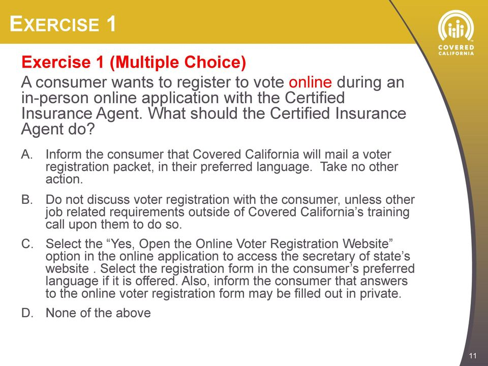 Do not discuss voter registration with the consumer, unless other job related requirements outside of Co
