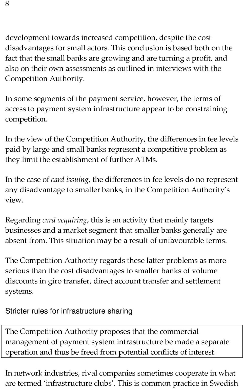 In some segments of the payment service, however, the terms of access to payment system infrastructure appear to be constraining competition.