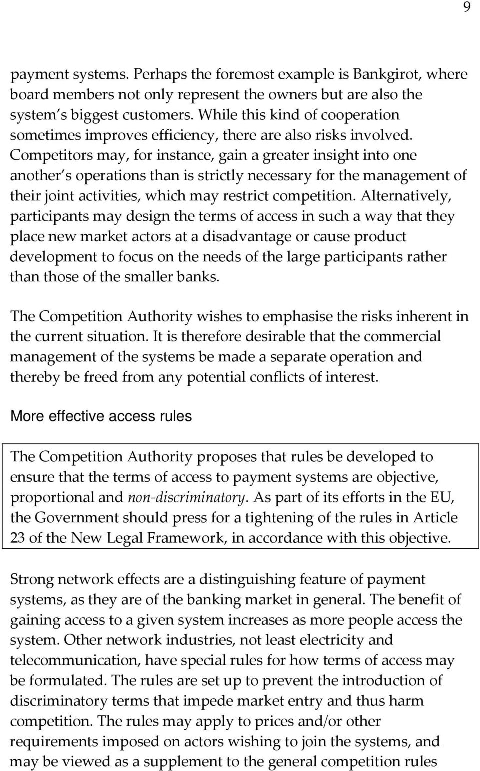 Competitors may, for instance, gain a greater insight into one another s operations than is strictly necessary for the management of their joint activities, which may restrict competition.