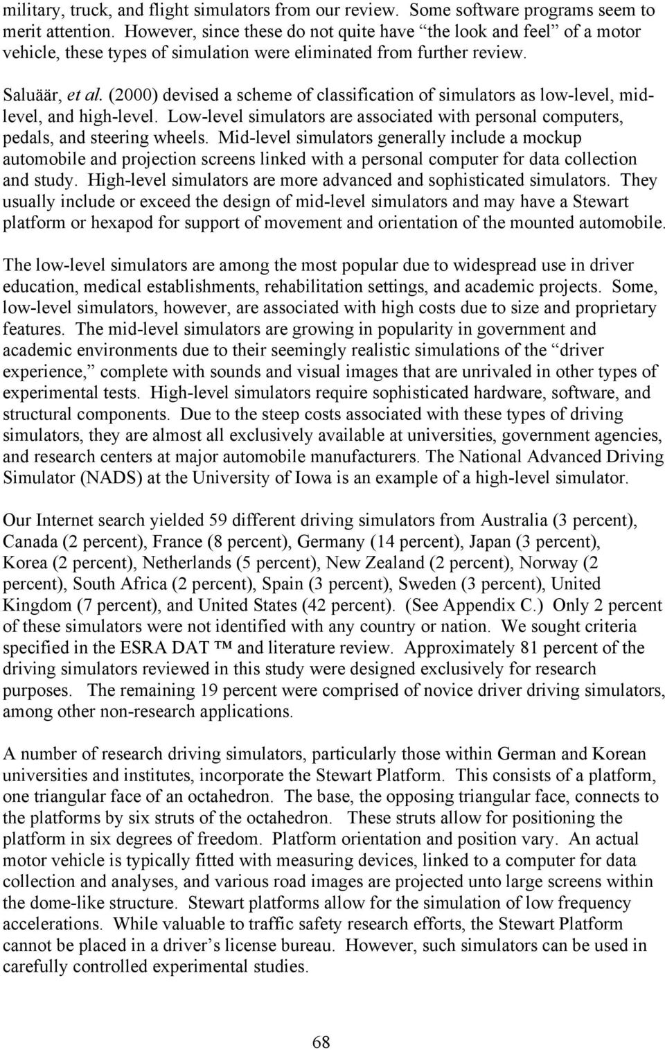 (2000) devised a scheme of classification of simulators as low-level, midlevel, and high-level. Low-level simulators are associated with personal computers, pedals, and steering wheels.