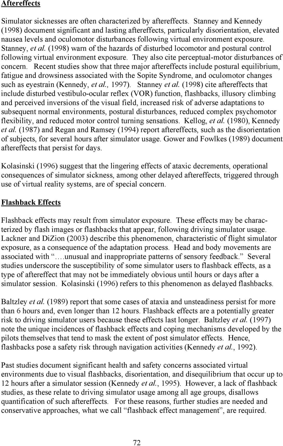 Stanney, et al. (1998) warn of the hazards of disturbed locomotor and postural control following virtual environment exposure. They also cite perceptual-motor disturbances of concern.