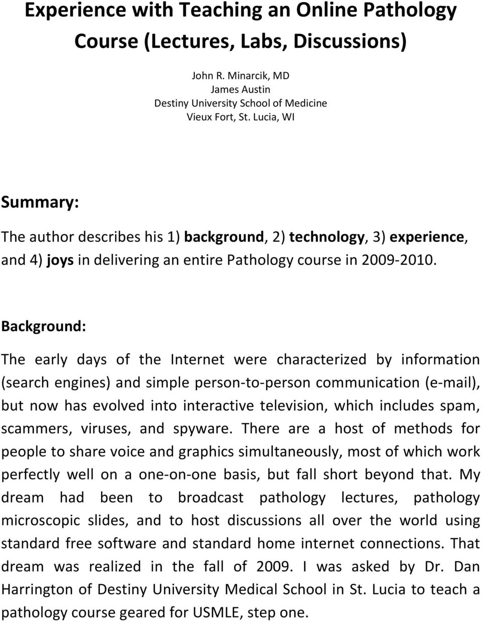 Background: The early days of the Internet were characterized by information (search engines) and simple person-to-person communication (e-mail), but now has evolved into interactive television,