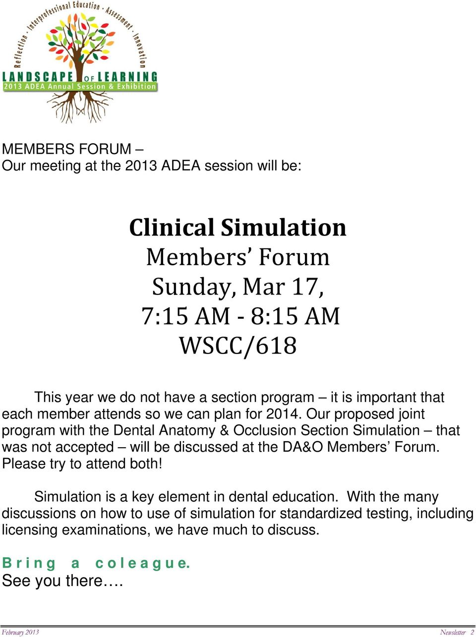 Our proposed joint program with the Dental Anatomy & Occlusion Section Simulation that was not accepted will be discussed at the DA&O Members Forum.