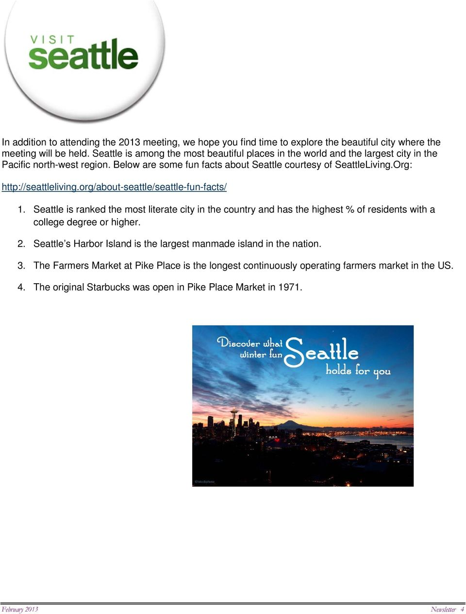 Org: http://seattleliving.org/about-seattle/seattle-fun-facts/ 1. Seattle is ranked the most literate city in the country and has the highest % of residents with a college degree or higher.