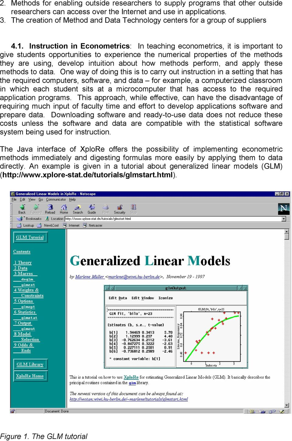 Instruction in Econometrics: In teaching econometrics, it is important to give students opportunities to experience the numerical properties of the methods they are using, develop intuition about how