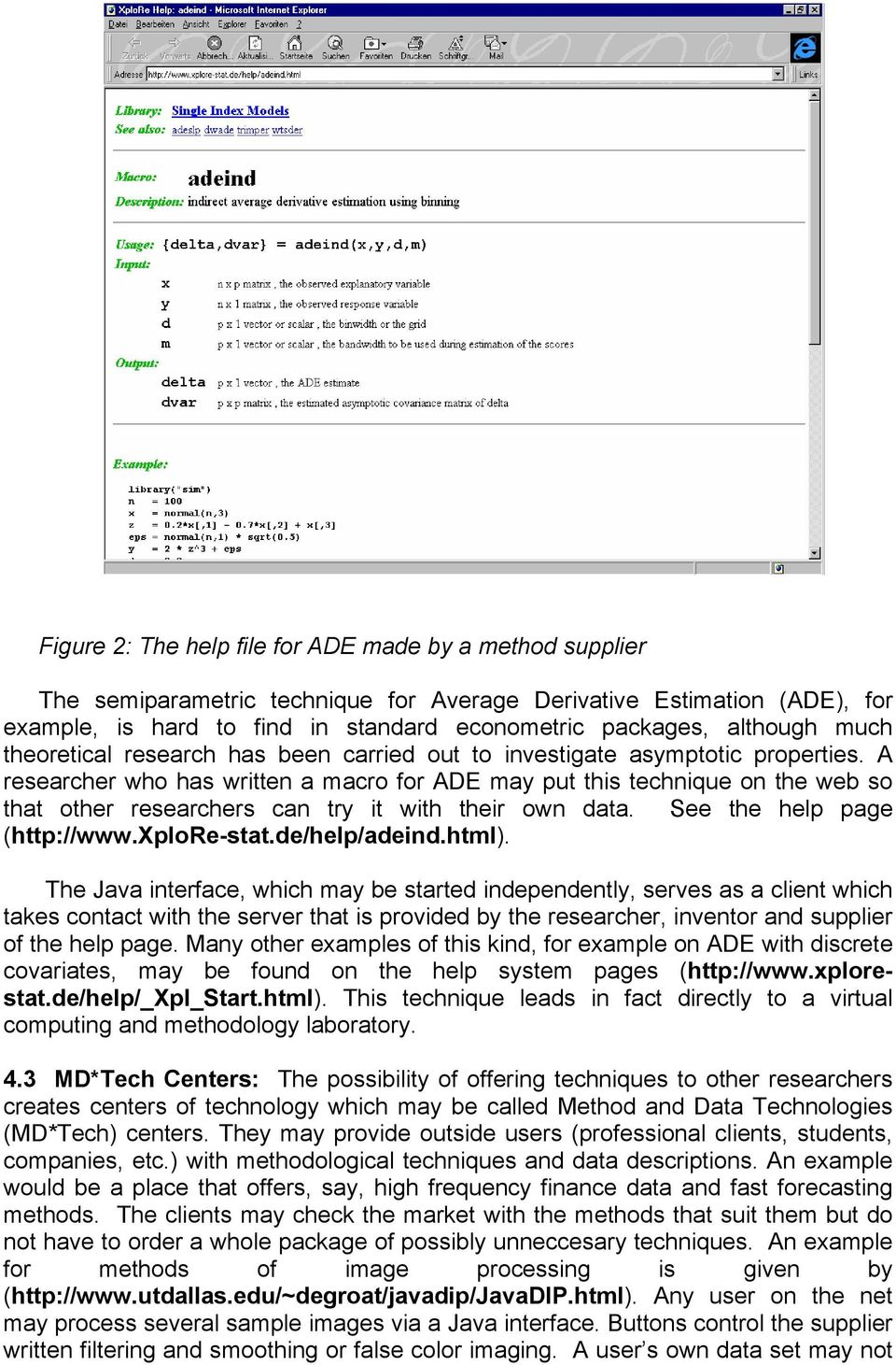 A researcher who has written a macro for ADE may put this technique on the web so that other researchers can try it with their own data. See the help page (http://www.xplore-stat.de/help/adeind.html).
