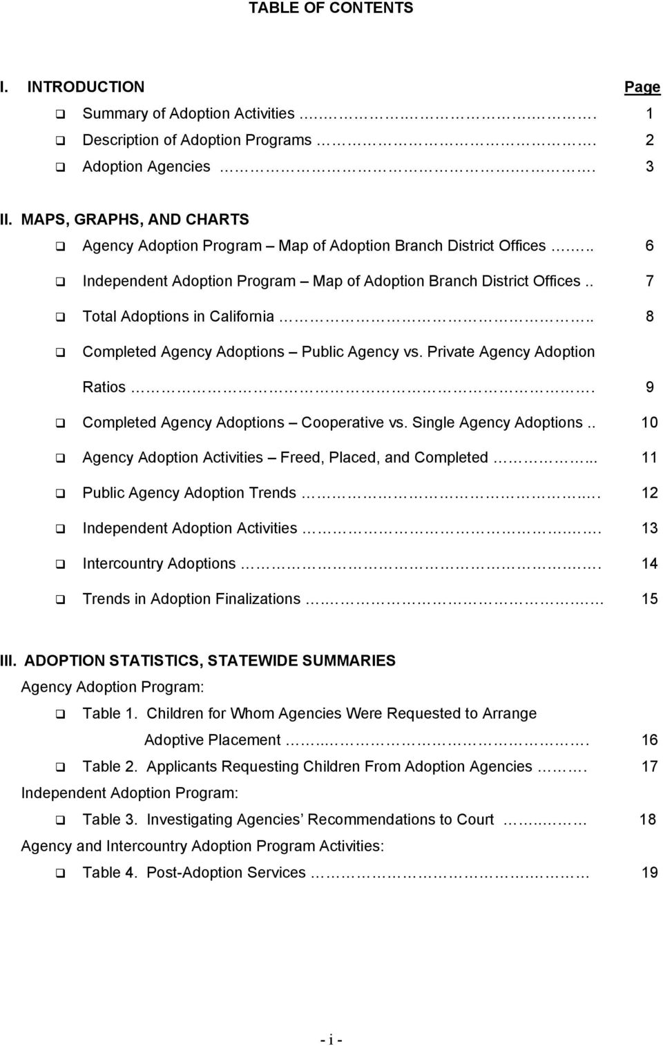 . 8 Completed Agency Adoptions Public Agency vs. Private Agency Adoption Ratios. 9 Completed Agency Adoptions Cooperative vs. Single Agency Adoptions.