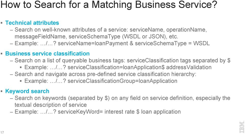 servicename=loanpayment & serviceschematype = WSDL Business service classification Search on a list of queryable business tags: serviceclassification tags separated by $ Example: /?