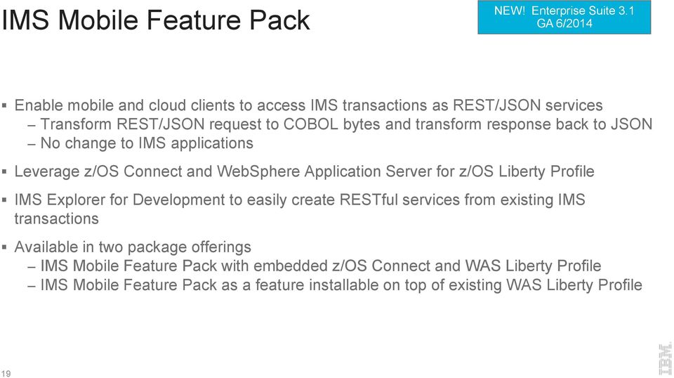 response back to JSON No change to IMS applications Leverage z/os Connect and WebSphere Application Server for z/os Liberty Profile IMS Explorer for