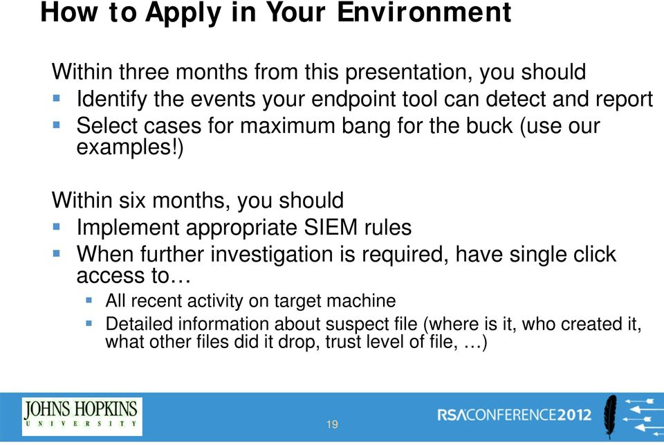 ) Within six months, you should Implement appropriate SIEM rules When further investigation is required, have single click