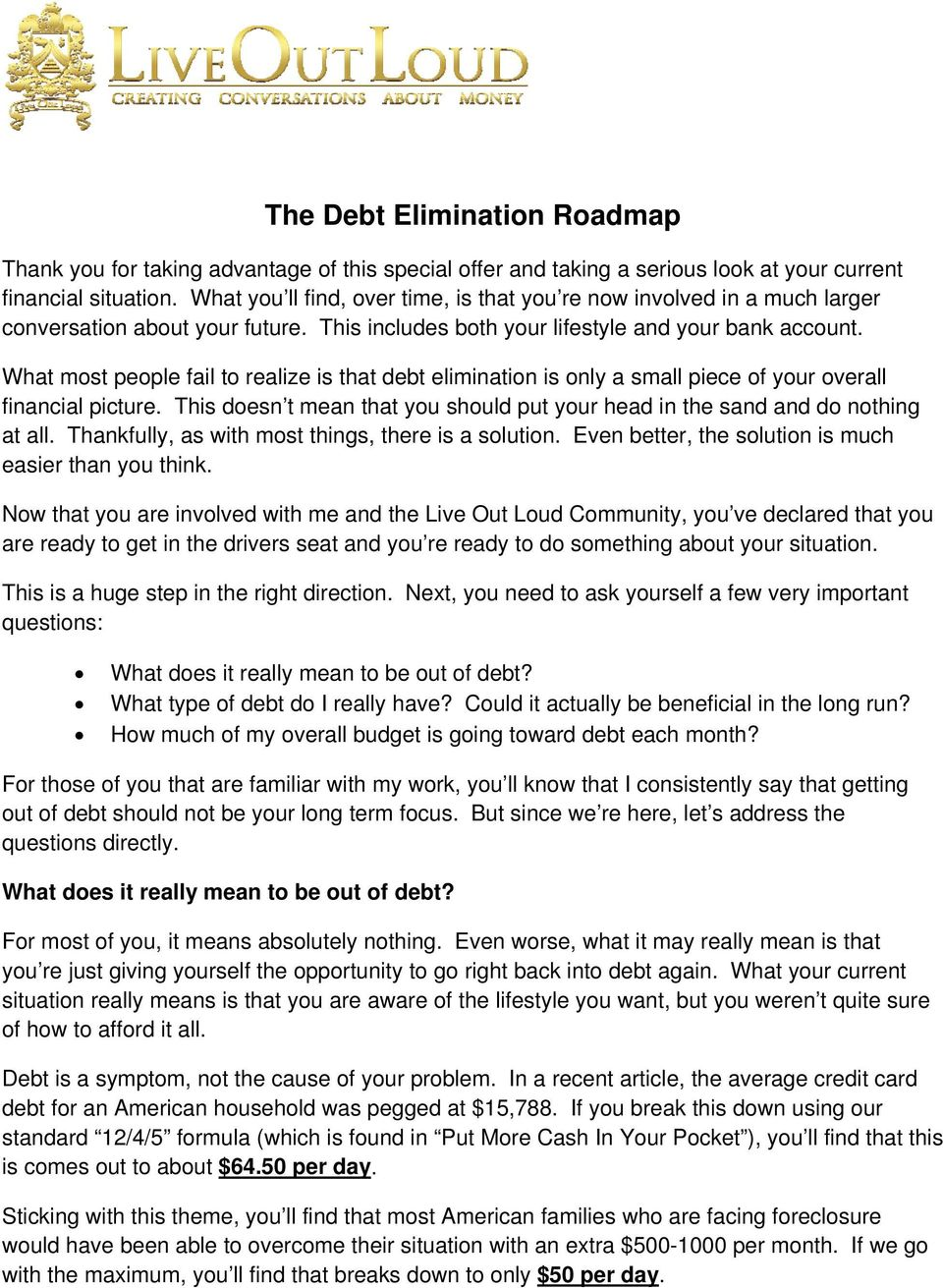 What most people fail to realize is that debt elimination is only a small piece of your overall financial picture. This doesn t mean that you should put your head in the sand and do nothing at all.