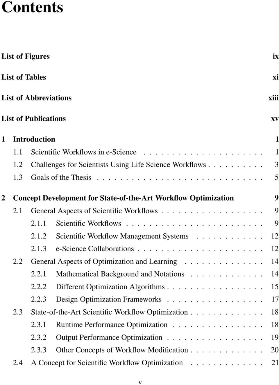 ....................... 9 2.1.2 Scientific Workflow Management Systems............ 12 2.1.3 e-science Collaborations...................... 12 2.2 General Aspects of Optimization and Learning.............. 14 2.