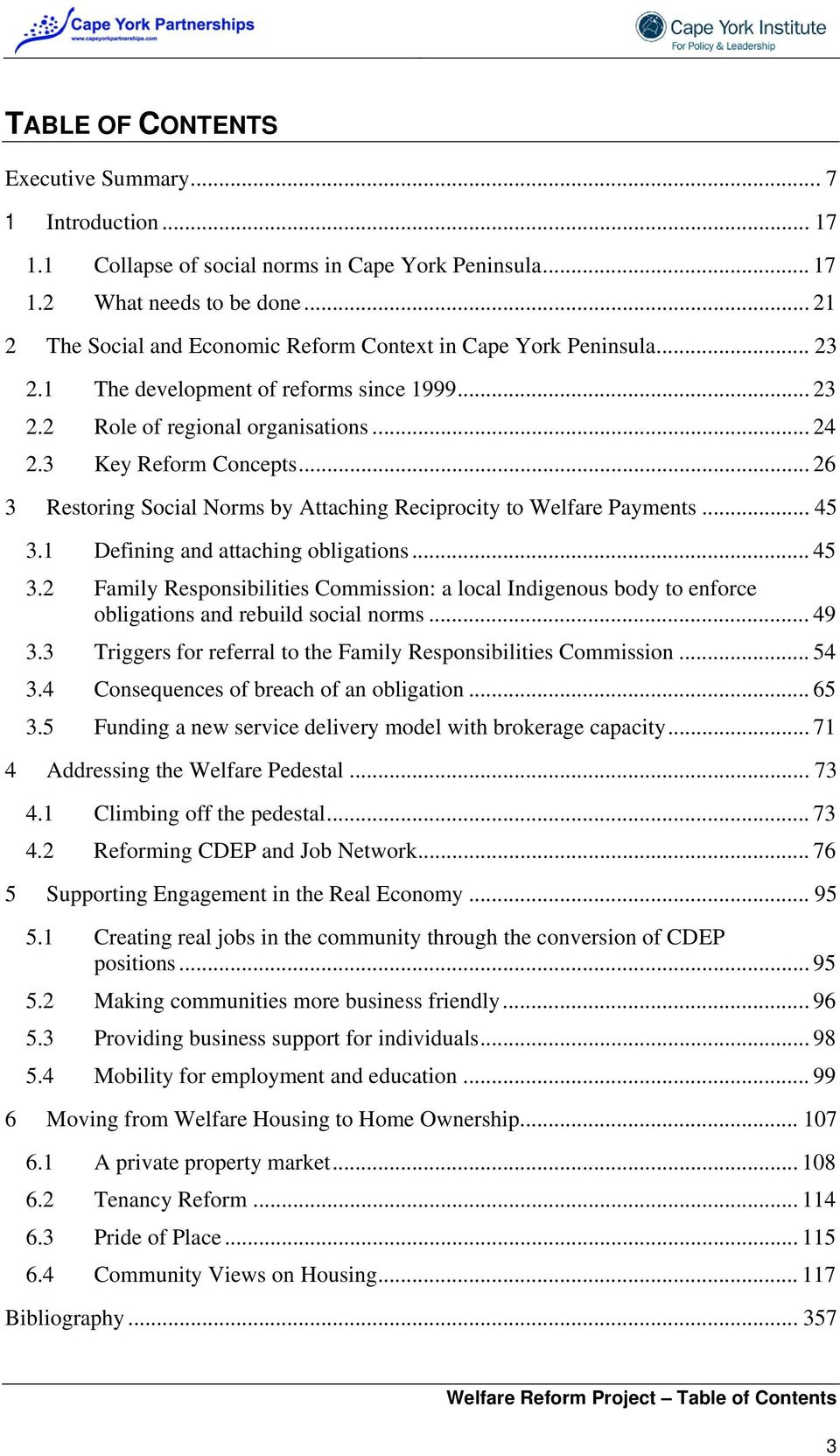 .. 26 3 Restoring Social Norms by Attaching Reciprocity to Welfare Payments... 45 3.1 Defining and attaching obligations... 45 3.2 Family Responsibilities Commission: a local Indigenous body to enforce obligations and rebuild social norms.