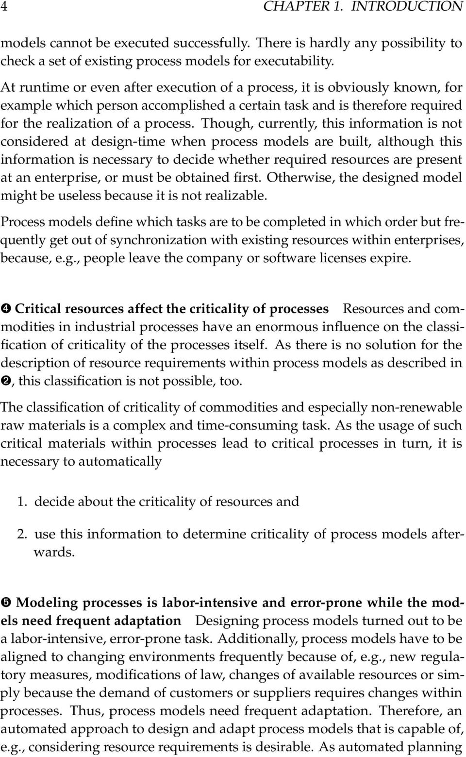 Though, currently, this information is not considered at design-time when process models are built, although this information is necessary to decide whether required resources are present at an