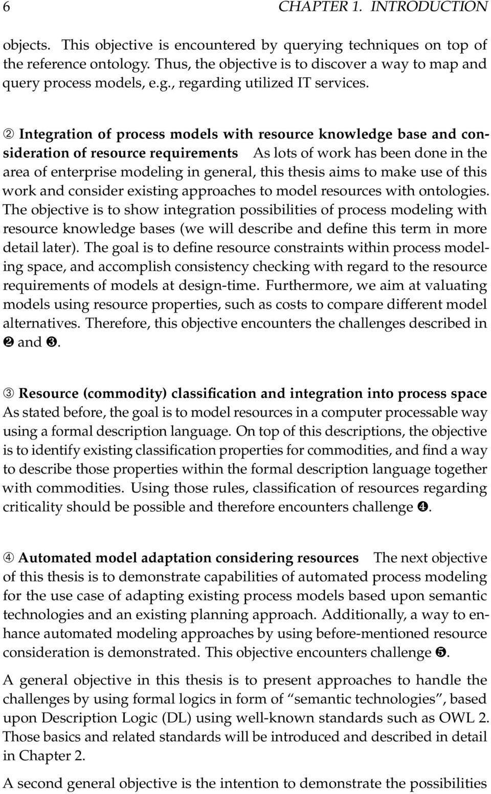 to make use of this work and consider existing approaches to model resources with ontologies.