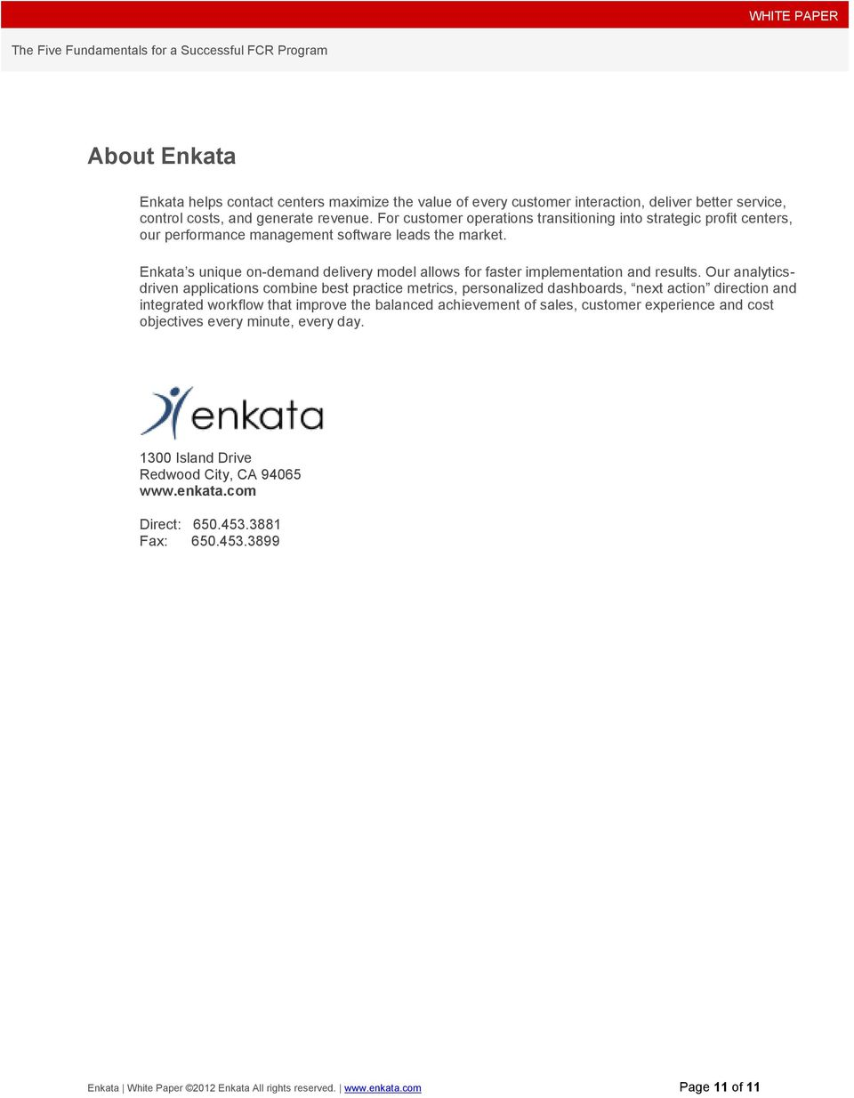 Enkata s unique on-demand delivery model allows for faster implementation and results.