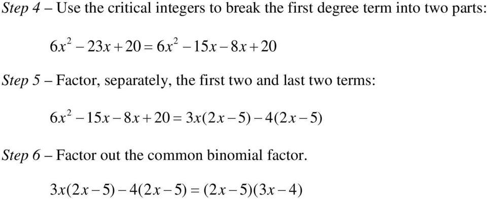 first two and last two terms: 6x 15x 8x + 0 = x( x 5) 4( x 5) Step 6