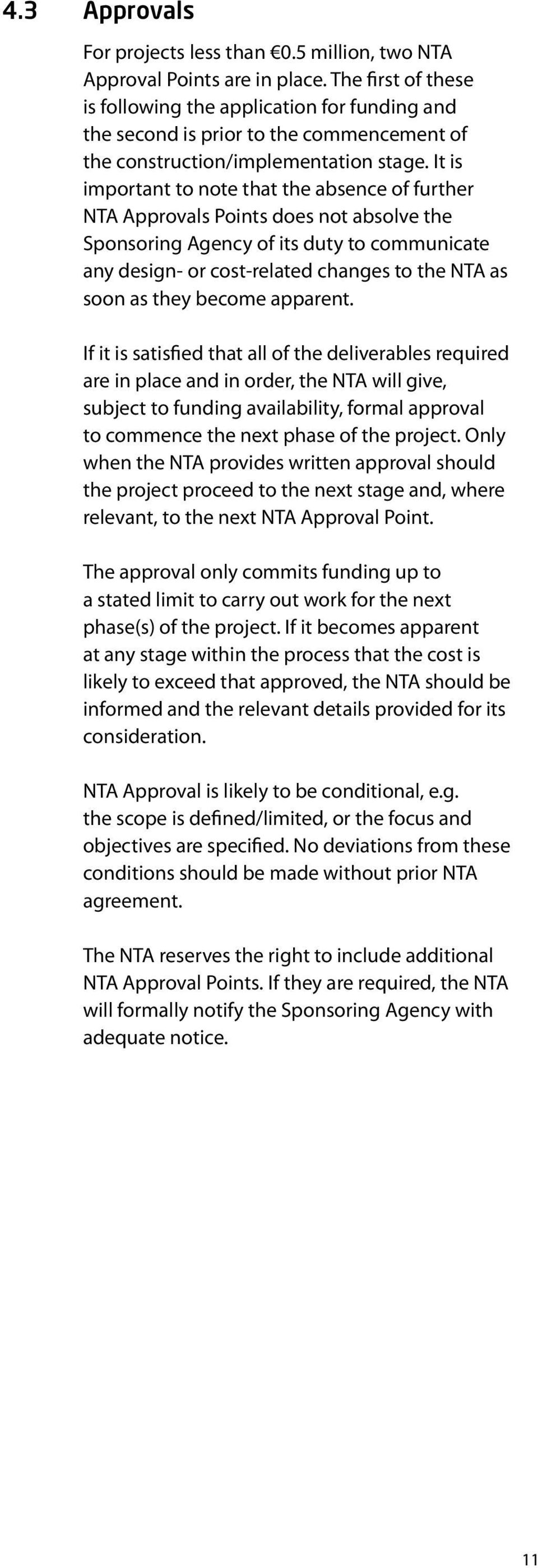 It is important to note that the absence of further NTA Approvals Points does not absolve the Sponsoring Agency of its duty to communicate any design- or cost-related changes to the NTA as soon as