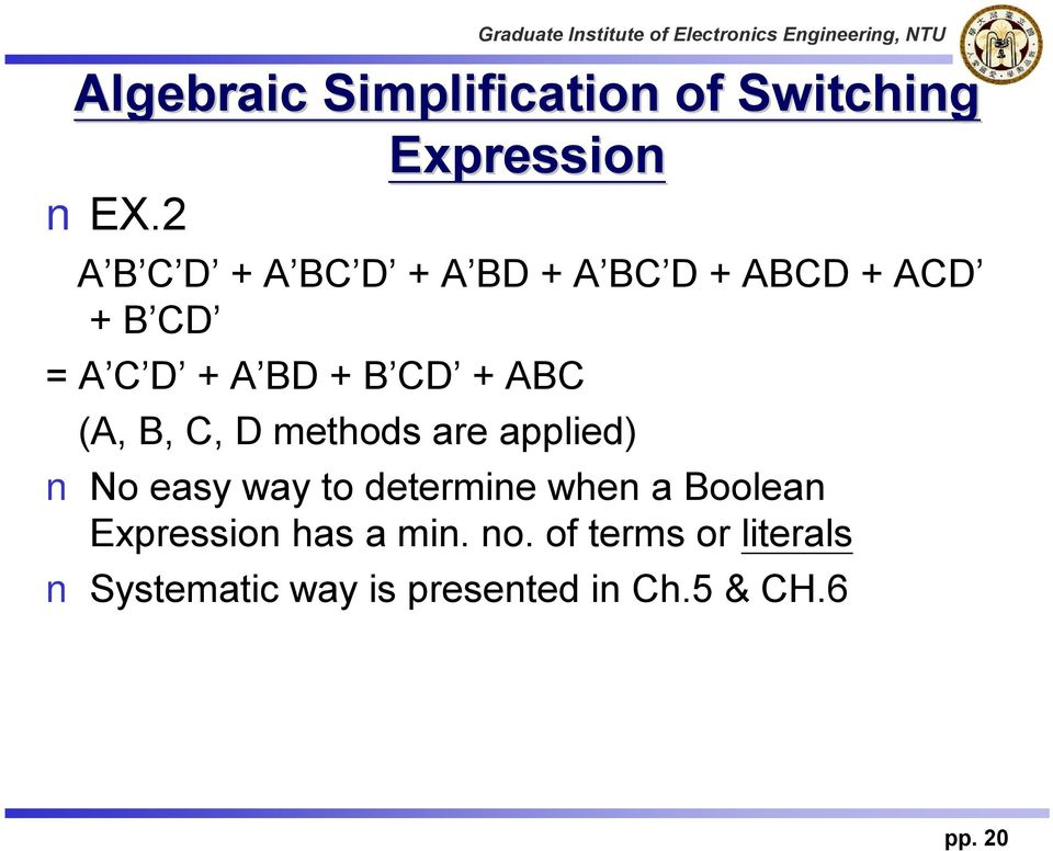 CD + ABC (A, B, C, D methods are applied) No easy way to determine when a