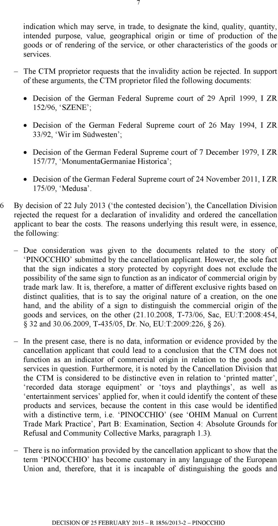 In support of these arguments, the CTM proprietor filed the following documents: Decision of the German Federal Supreme court of 29 April 1999, I ZR 152/96, SZENE ; Decision of the German Federal