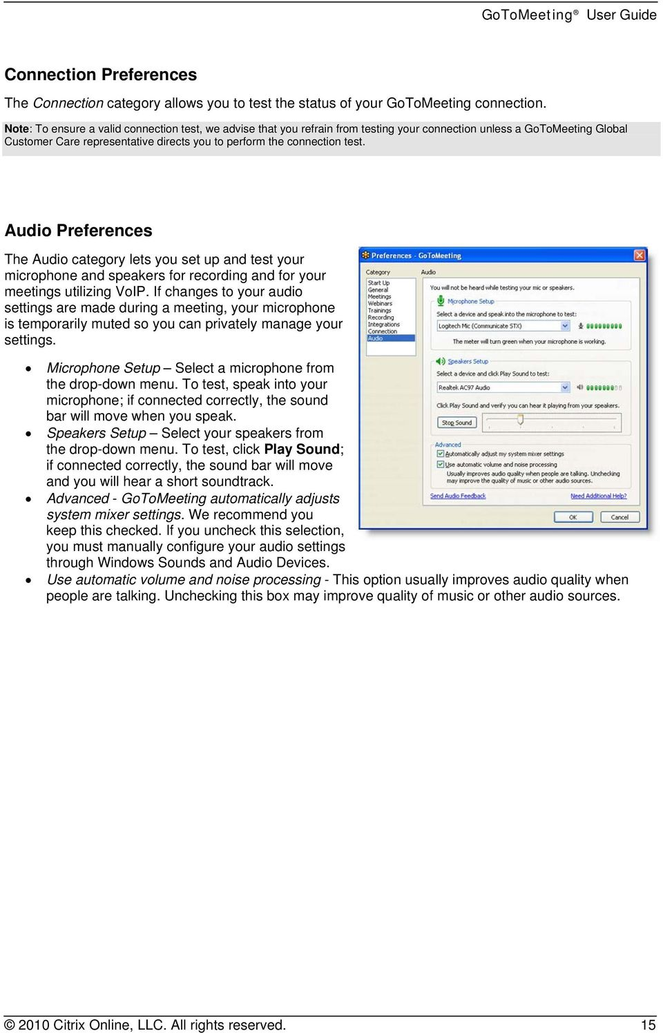 Audio Preferences The Audio category lets you set up and test your microphone and speakers for recording and for your meetings utilizing VoIP.