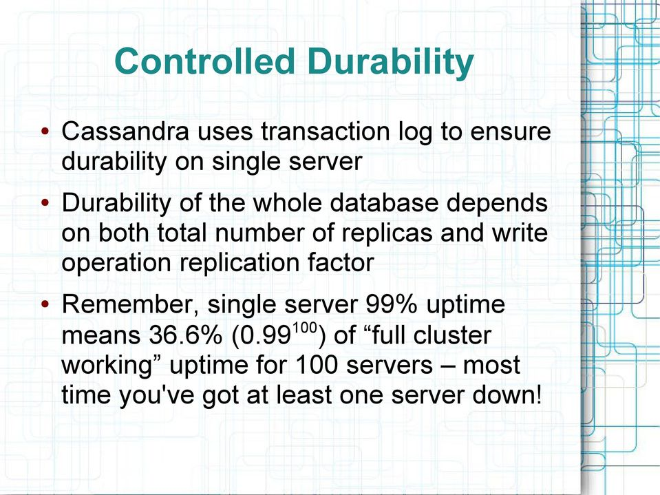 write operation replication factor Remember, single server 99% uptime means 36.6% (0.