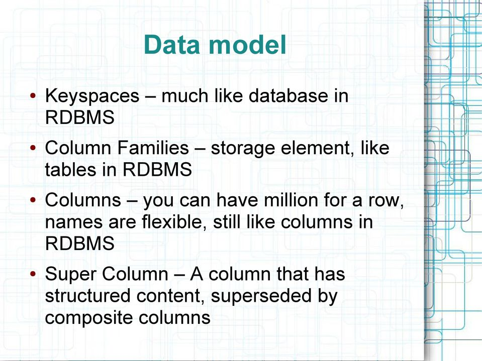 for a row, names are flexible, still like columns in RDBMS Super
