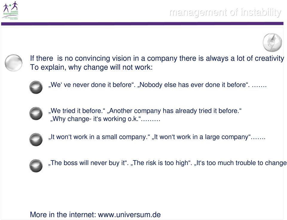 Another company has already tried it before. Why change- it s working o.k. It won t work in a small company.