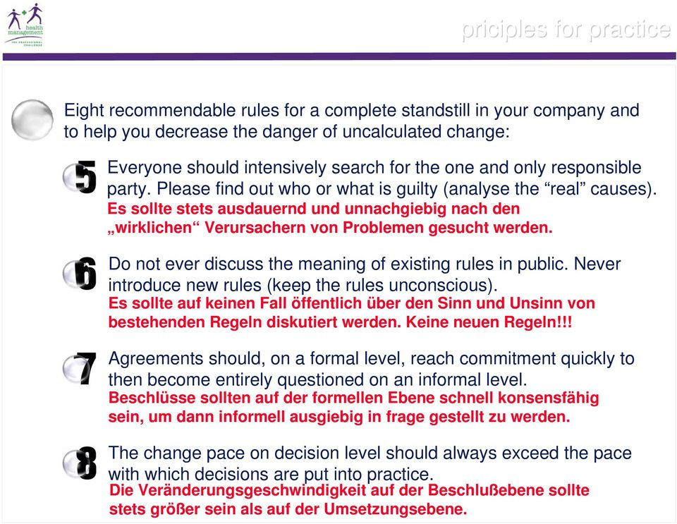 Do not ever discuss the meaning of existing rules in public. Never introduce new rules (keep the rules unconscious).