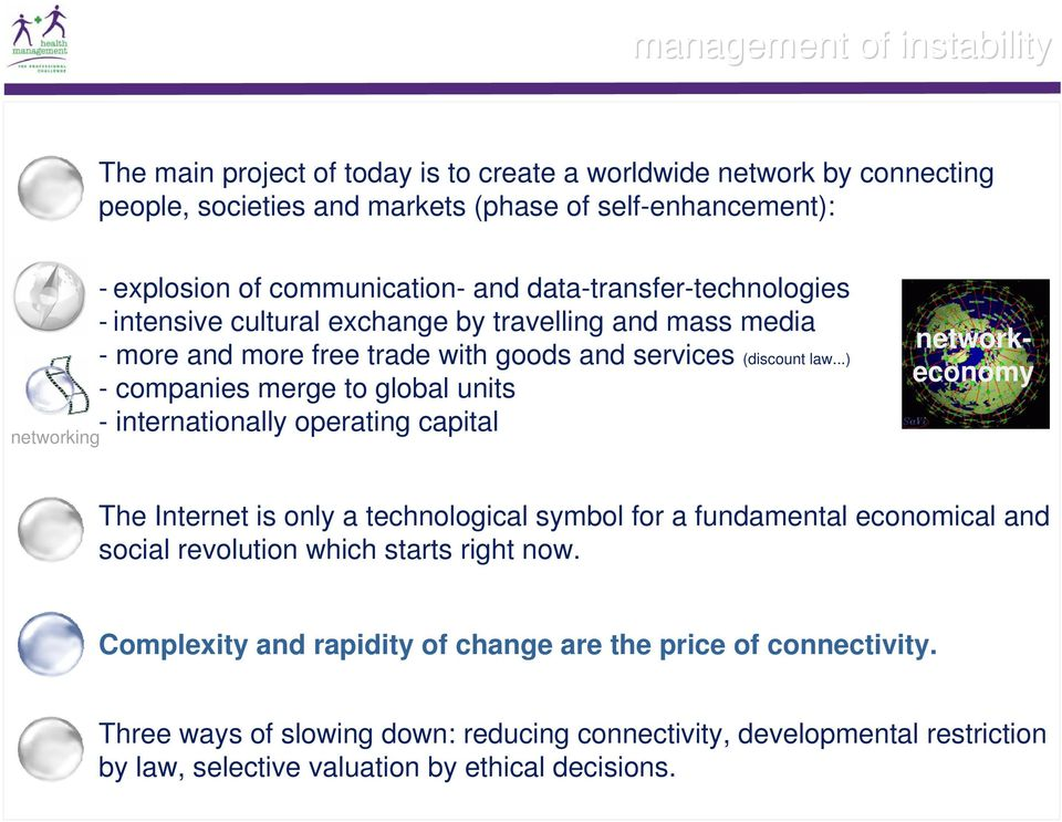 ..) - companies merge to global units - internationally operating capital networkeconomy The Internet is only a technological symbol for a fundamental economical and social revolution