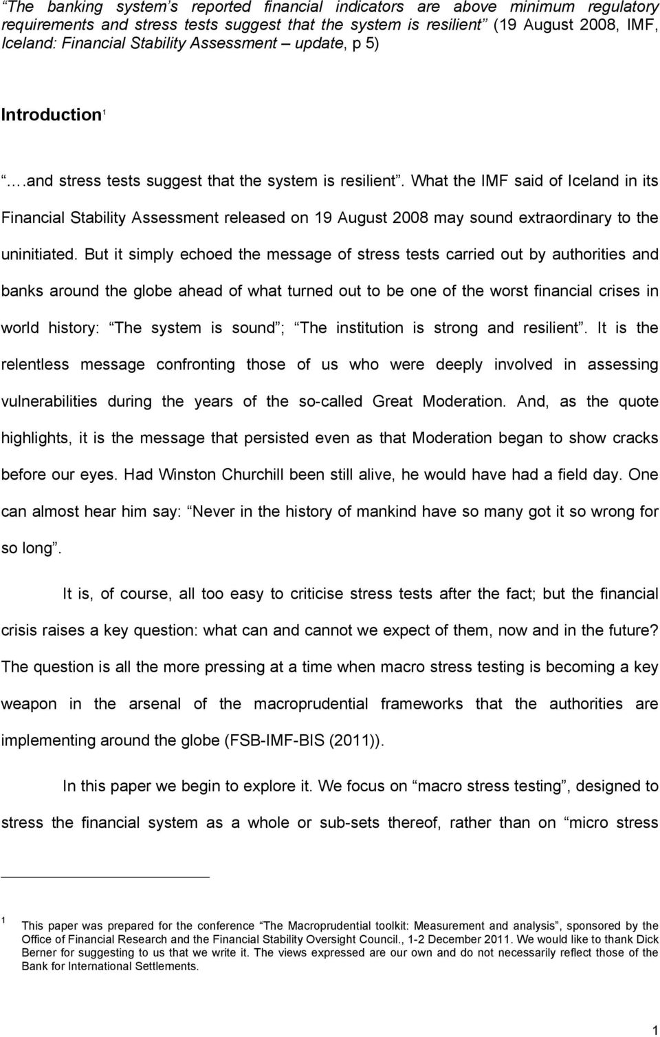What the IMF said of Iceland in its Financial Stability Assessment released on 19 August 2008 may sound extraordinary to the uninitiated.