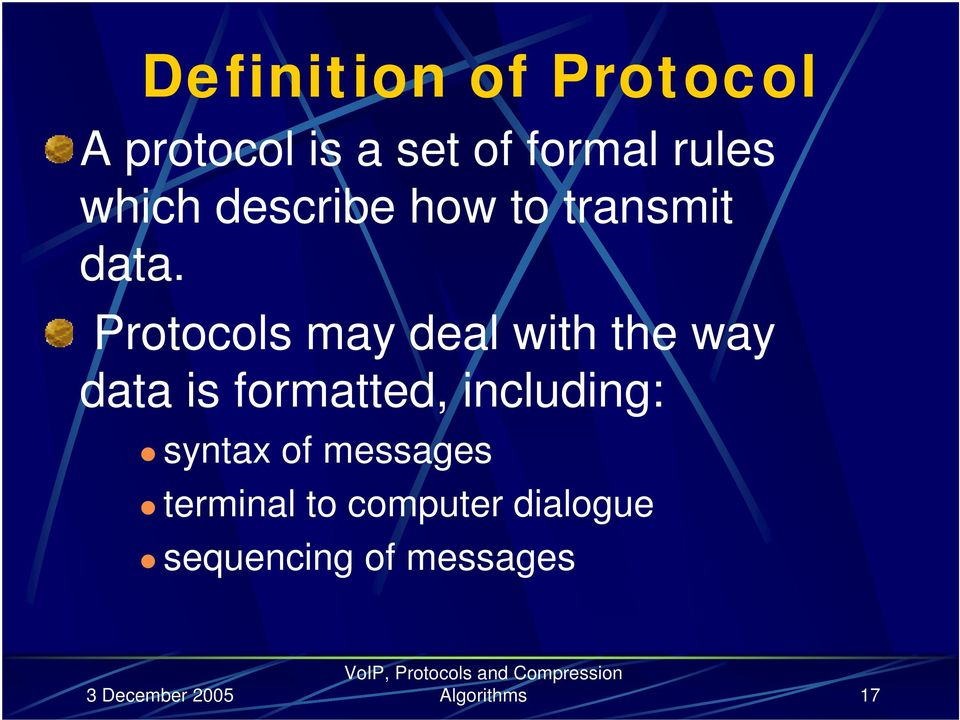 Protocols may deal with the way data is formatted,