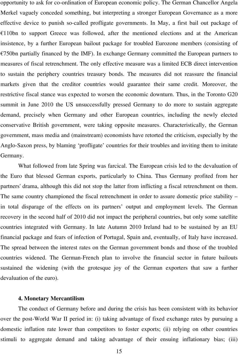 In May, a first bail out package of 110bn to support Greece was followed, after the mentioned elections and at the American insistence, by a further European bailout package for troubled Eurozone