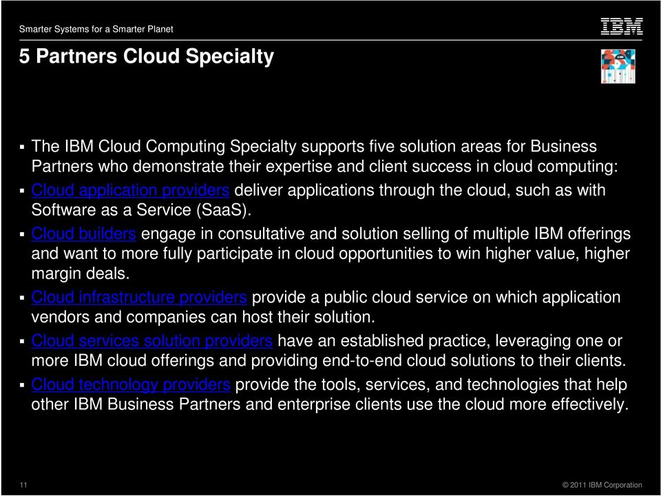 Cloud builders engage in consultative and solution selling of multiple IBM offerings and want to more fully participate in cloud opportunities to win higher value, higher margin deals.