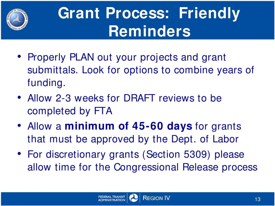 Allow 2-3 weeks for DRAFT reviews to be completed by FTA Allow a minimum of 45-60 days for