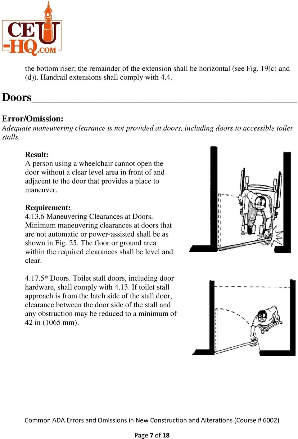 A person using a wheelchair cannot open the door without a clear level area in front of and adjacent to the door that provides a place to maneuver. 4.13.6 Maneuvering Clearances at Doors.