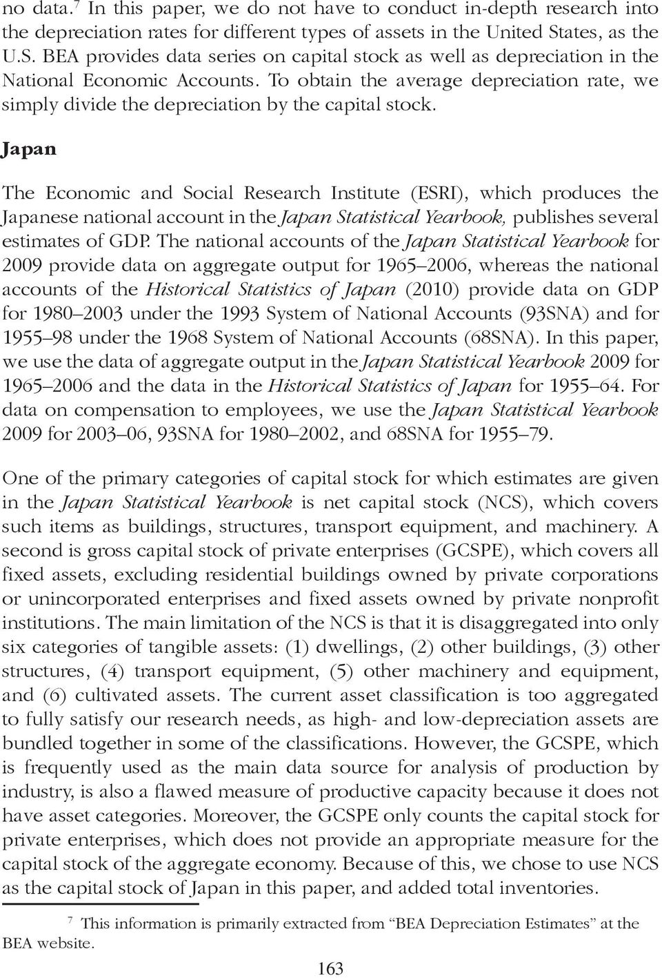 Japan The Economic and Social Research Insiue (ESRI), which produces he Japanese naional accoun in he Japan Saisical Yearbook, publishes several esimaes of GDP.