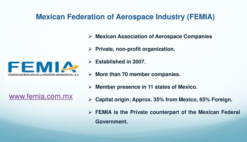 More than 70 member companies. www.femia.com.mx Member presence in 11 states of Mexico.