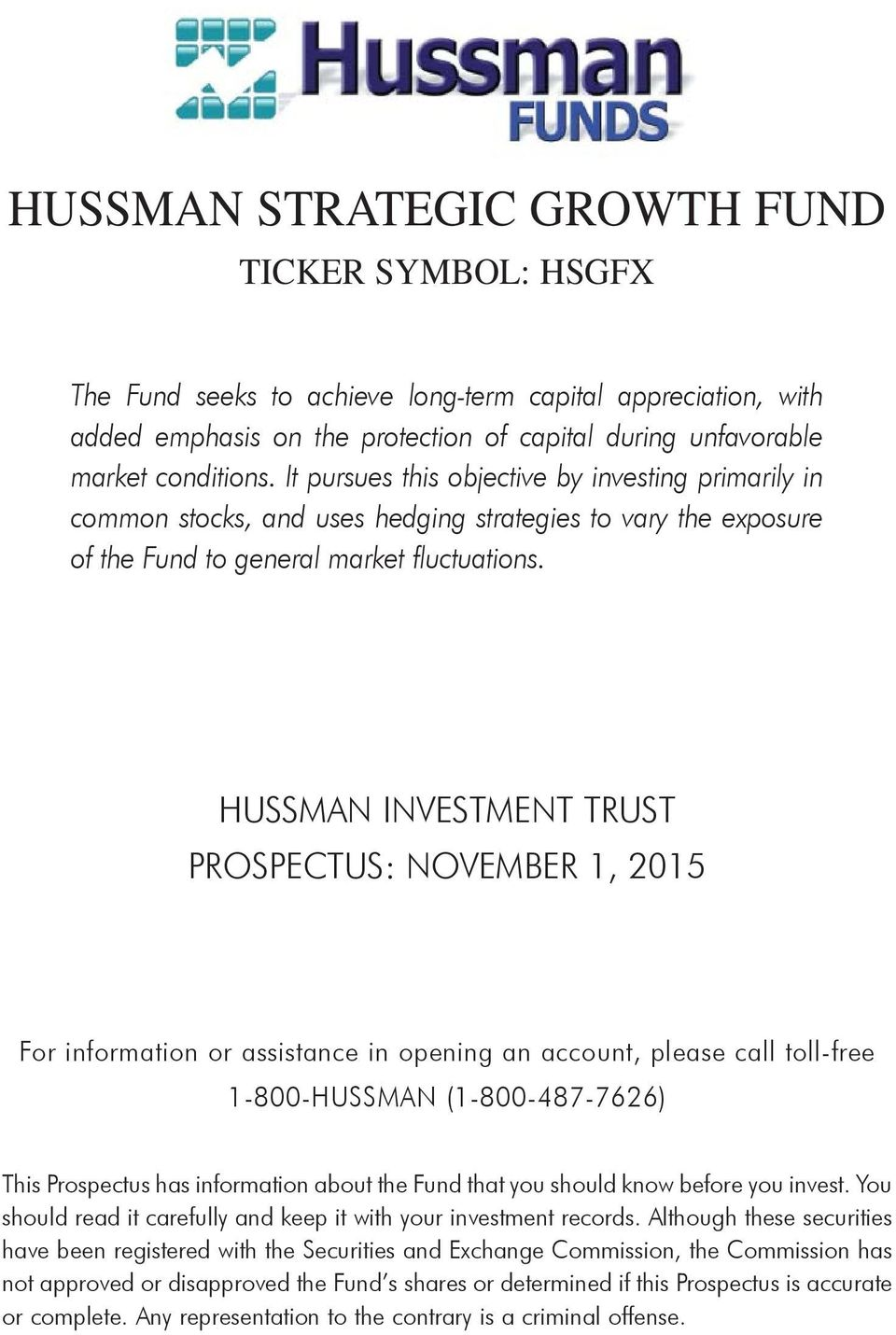 HUSSMAN INVESTMENT TRUST PROSPECTUS: NOVEMBER 1, 2015 For information or assistance in opening an account, please call toll-free 1-800-HUSSMAN (1-800-487-7626) This Prospectus has information about