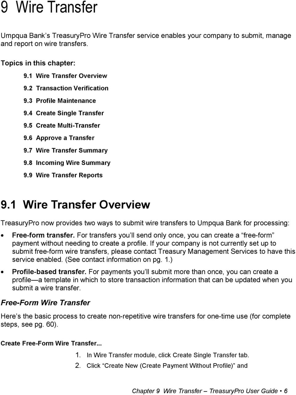 9 Wire Transfer Reports 9.1 Wire Transfer Overview TreasuryPro now provides two ways to submit wire transfers to Umpqua Bank for processing: Free-form transfer.