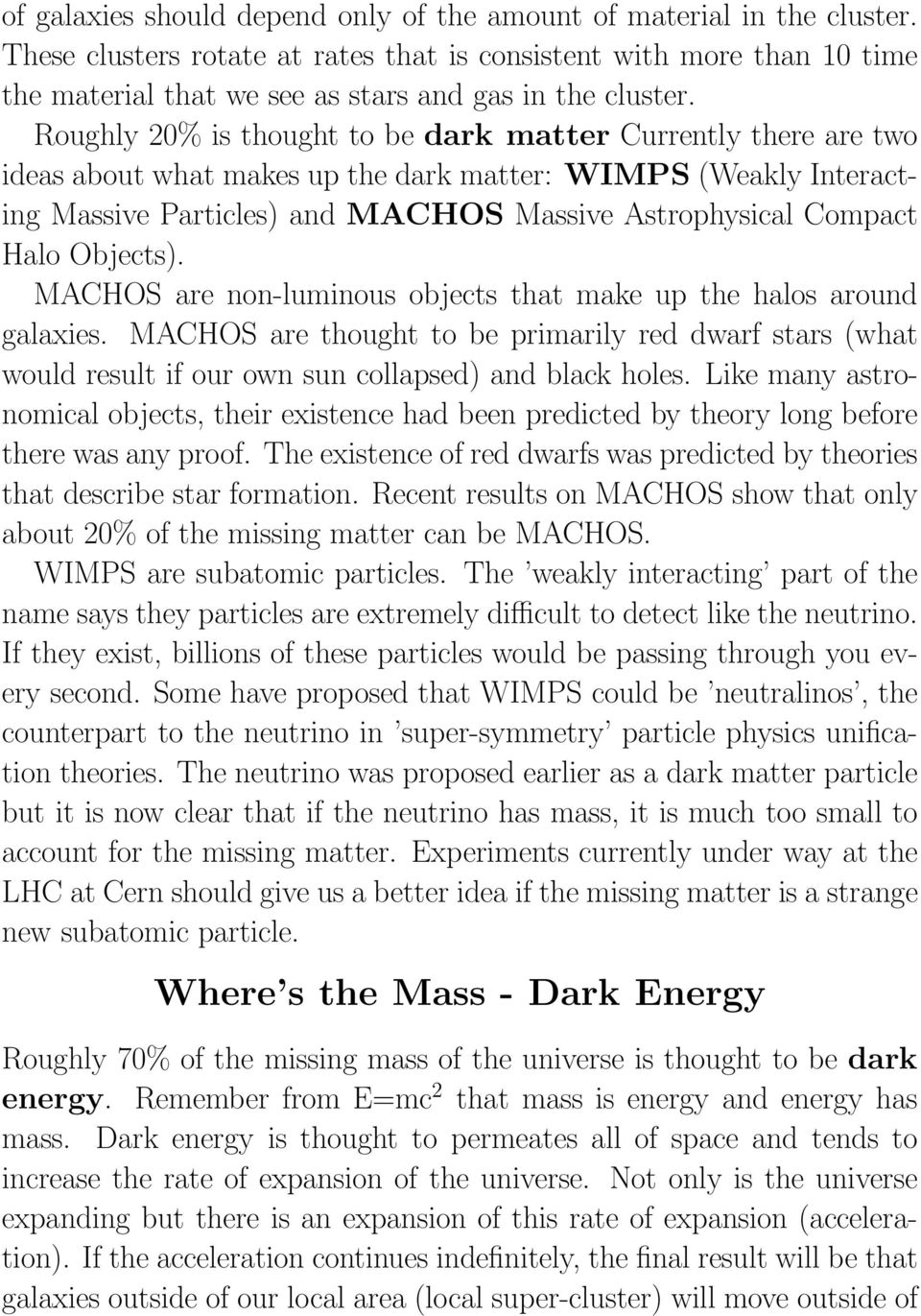 Roughly 20% is thought to be dark matter Currently there are two ideas about what makes up the dark matter: WIMPS (Weakly Interacting Massive Particles) and MACHOS Massive Astrophysical Compact Halo
