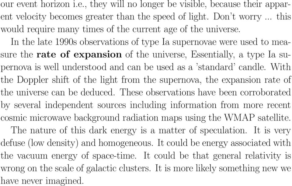 In the late 1990s observations of type Ia supernovae were used to measure the rate of expansion of the universe, Essentially, a type Ia supernova is well understood and can be used as a standard
