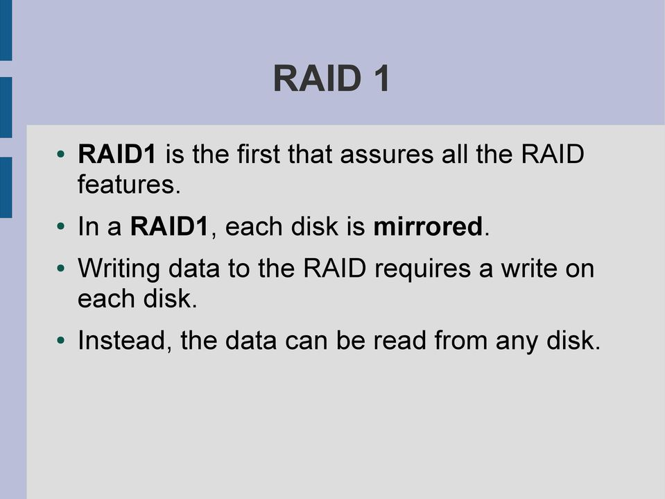 Writing data to the RAID requires a write on each