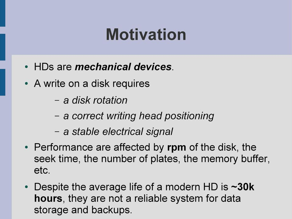 electrical signal Performance are affected by rpm of the disk, the seek time, the number of